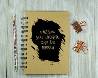 Chasing your dreams can be messy notebook/journal