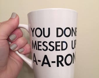 You done messed up A-A-Ron- MUG