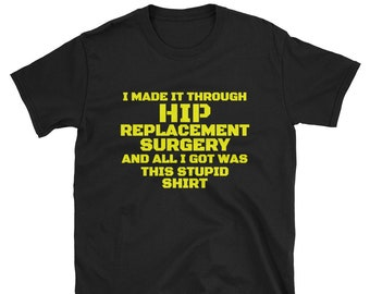 bf38b353f I Made It Through HIP Replacement Surgery All I Got Was This STUPID Shirt|Hip  Surgery|Funny Get Well Gift|Short Sleeve T-Shirt