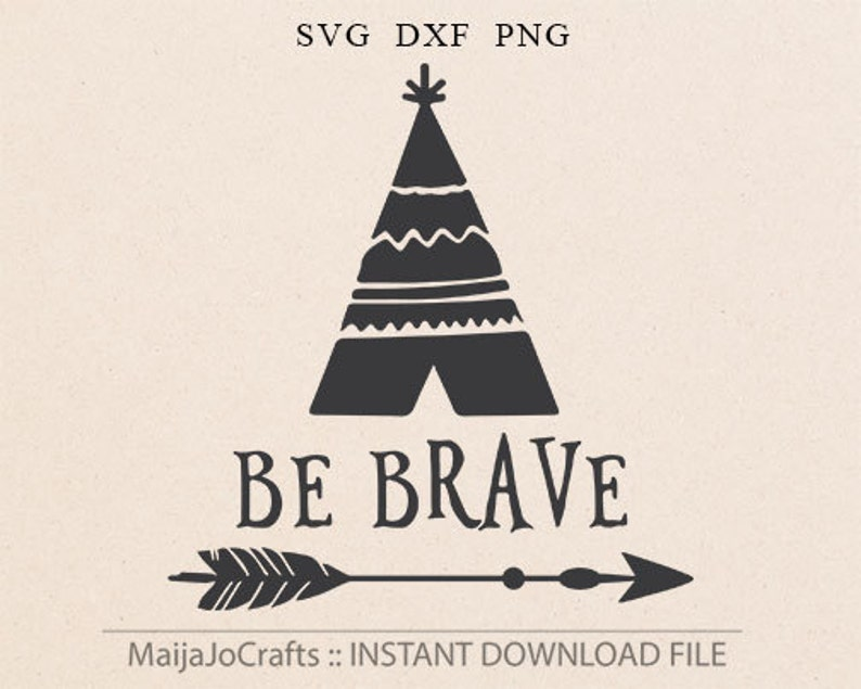 TeePee svg Be brave SVG files for Silhouette svg files Tribal image 0