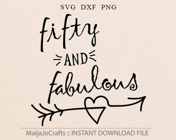 Fifty and Fabulous birthday SVG DXF png Cricut downloads Silhouette cutting  files Fifty birthday iron on decal art instant download files