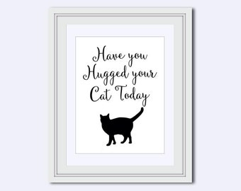 have you hugged your cat print - cat wall print - gift for cat lover - cat wall art - cat saying - printable cat art - kids bedroom poster