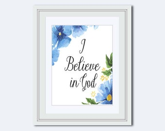 I Believe in  God - blue daisies print - God wall art - Christian wall art - Faith poster - Christian gift - Inspirational Quote - instant
