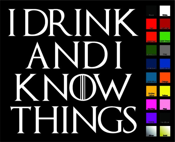 a49578e469e I Drink and I Know Things Decal / Sticker Choose Size and | Etsy