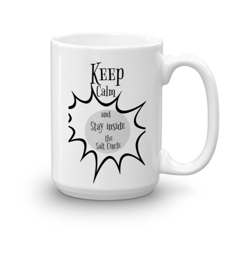 Supernatural Keep Calm and Stay in the Salt Circle, supernatural fans,  Fantasy Mug, custom mug coffee tea perfect gift salt circle funny