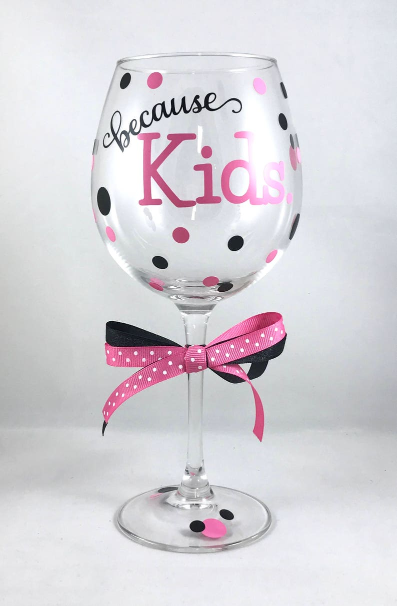7547df39b4d Because Kids Wine Glass, Funny Wine Glass, Wine Glass for Mom, New Mom Wine  Glass, Mom Wine Glass, Fun Wine Glass, Stressed Mom Wine Glass