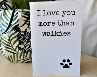 I Love You More Than Walkies, Funny Card, Birthday Card, From The Dog, Anniversary, For Him, For Her, Bestseller, For Dog Sitter, Dog Owner