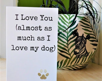 I Love You Almost As Much As My Dog, Anniversary Card, Dog Card, Love Card, Dogs, Birthday Card, For Her, For Him, For Dad, For Mum