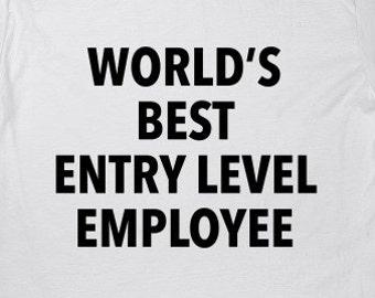 75001ad05d World's Best Entry Level Employee T-Shirt - Funny Gift New Job Shirt - Mens  Womens Unisex Top - XS S M L XL 2XL 3XL