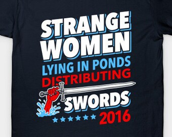 Strange Women Lying In Ponds Distributing Swords 2016 T-Shirt - Supreme  Executive Power Tee - Mens Womens Unisex Top - XS S M L XL 2XL 3XL 491bb7ea73
