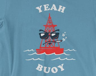 1d8a1d83 Yeah Buoy T-Shirt - Funny Sailing Sailboat Shirt | Mens Womens Unisex Shirt  Soft Top
