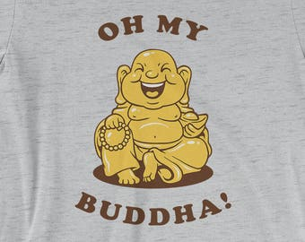 2af95082f Oh My Buddha T-Shirt - Funny Buddhism God Joke Shirt | Mens Womens Unisex  Shirt Soft Top