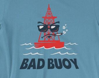 6ad66bfe Bad Buoy T-Shirt - Funny Pun Humor Sailing Shirt | Mens Womens Unisex Shirt  Soft Top