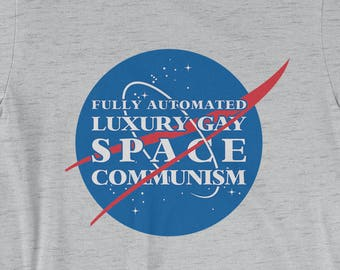 64b2e977 Fully Automated Luxury Gay Space Communism T-Shirt - Funny Shirt | Mens  Womens Unisex Shirt Soft Top