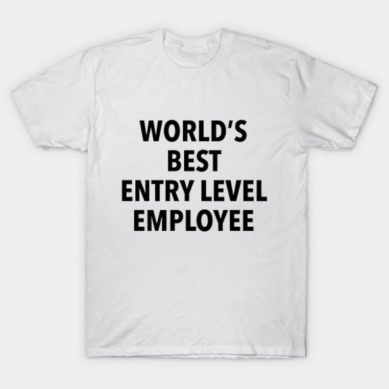 1fccc5d6d3 World's Best Entry Level Employee T-Shirt Funny Gift New | Etsy
