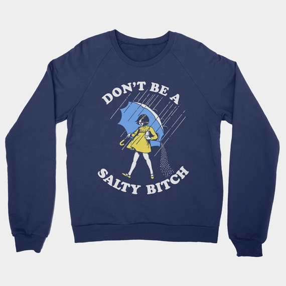 NOT Dont Be A Salty Bitch Mans Printed Hoodie Sweatshirts