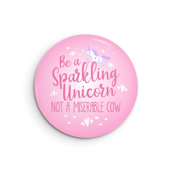 don/'t be a jerk funny pins sarcasm magnet pin badge funny button Not a Miserable Cow pinback buttons snarky Be a Sparkling Unicorn