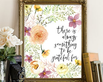 There is always something to be grateful for, motivation print, inspiration printable, motivation quote, floral print art, floral printable
