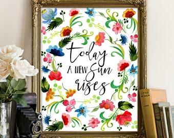 Motivation quote, motivation printable, watercolor floral print, floral print, watercolor print, today a new sun arises, sun printable art