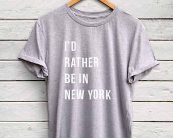 I'd rather be in New York shirt - new york shirt, i love new york, brooklyn shirt, new york gifts, i love new york tshirt, new york t-shirt