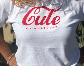 0c7b88a9 Cute, Cute or Whatever T-Shirt, Coca-Cola, Coke, Novelty T-Shirt,Ladies Coca -Cola Shirt