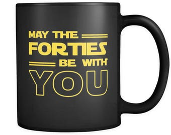 40th Birthday Gift Mug 40 May The Forties Be With You A003