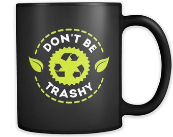 Environmentalist Gift for Environmentalist Mug Environmental Activist Gift Earth Day Gift Earth Day Mug Recycling Gift Don't Be Trashy #a776