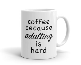 Coffee Because Adulting Is Hard Mug, Funny Coffee Mug, Adulting Mug, Coffee Lover Mug Coffee Gift Adult Gift Mug for Coffee Addict Mug #1096