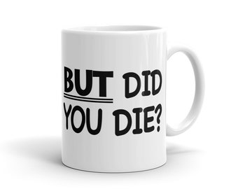 But Did You Die Mug, Gamer Mug, Gaming Mug, Noob Mug, Video Game Mug, Game Mug, Computer Mug, Computer Geek, Computer Nerd Mug #1086