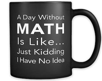 A Day Without Math Mug, Math Gifts Math Lover Gift Math Mugs Math Teacher Gift Math Teacher Mug Math Professor Mug Math Professor Gift #a201