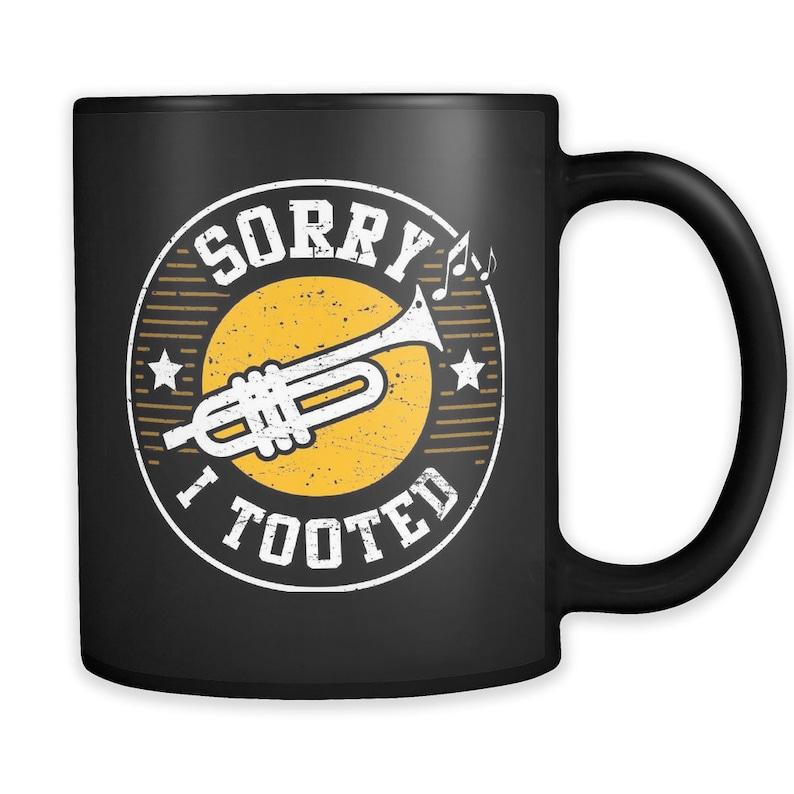 4681071d Sorry I Tooted Mug Funny Trumpet Mug Trumpet Player Gift | Etsy