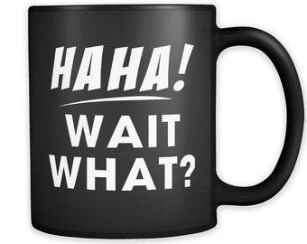 Haha Wait What Mug, Funny Gamer Mug, Gamer Gift, Gamer Coffee Mug, Boyfriend Mug, Boyfriend Gift, Brother Gift, Brother Mug