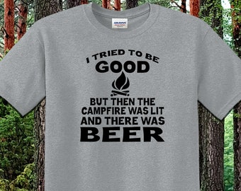 7cd2fa066ab59 Tried To Be Good But Campfire Was Lit And There Was Beer T-Shirt, Funny  Camping T-Shirt, Funny Drinking T-Shirt, Funny Gifts, Camping Shirts