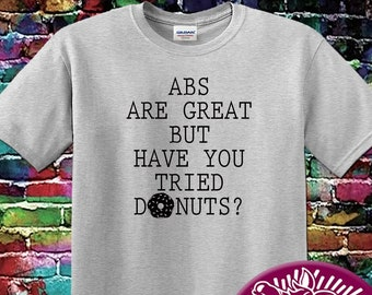 99ec2379 Abs Are Great But Have You Tried Donuts T-Shirt, Funny T-Shirt, Funny  Workout Shirt, Funny Gym T-Shirt, Unisex Shirt