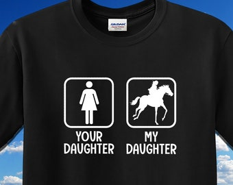 Funny Horse T-Shirt, My Daughter Your Daughter, Horse Shirt, Horse Mom, Horse Dad, Barrel Racing, Equestrian, Horse Riding, Horse Lover