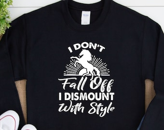 I Don't Fall Off I Dismount With Style, Horse Gift, Horse T-Shirt, Horse Hoodie, Bucked Off Horse, Fall Off Horse, Funny Horse Shirt