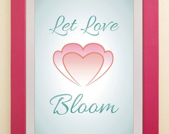 Let Love Bloom, Flower Wall Art 11x14 inch instant download