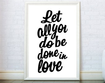 Inspirational Print Motivatioanl Quotes. Let All You Do Be Done In Love  Print. Love Quotes Wall Art. Quote Poster. Love Wall Decor Quote Art