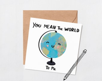 You mean the world to me - Mothers day - Happy birthday - couples card - valentines day card - cute card - anniversary card - fathers day