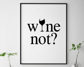 Wine Quote Print, Wine Kitchen Decor, Wine Not Print, Kitchen Quotes Print, Wine Wall Art, Kitchen Wall Decor, Wine Lover Gift, Kitchen Art