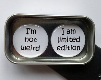 Fun Gift, Card Alternative, I'm Not Weird, I Am Limited Edition. Magnet Gift Set with Gift Tin, Handmade, Keepsake, Momento