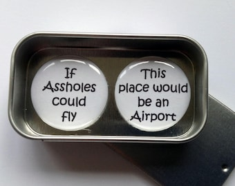 Funny, Cheeky, Rude If Assholes Could Fly Magnet Gift Set with Gift Tin, Handmade, Keepsake, Momento, Perfect Gifts for the Girls, Handmade