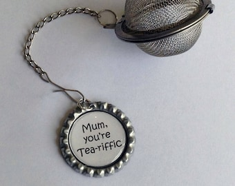 Mum, You're Tea-riffic Loose Tea Infuser with Bottle Top Charm complete with gift tin Perfect Mothers Day Birthday Gift Fun gift Handmade