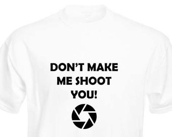 Funny T-Shirt, Don't Make Me Shoot You, Unisex, Black and White Options