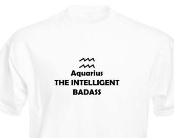 Funny T-Shirt, Aquarius Zodiac Badass, Unisex, Black and White Options