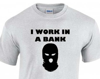 Funny T-Shirt, I Work In a Bank, Bank Robber, Unisex, 6 Color Options