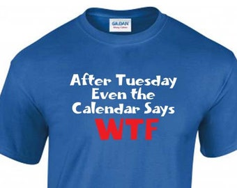 Funny T-Shirt, After Tuesday, Even the Calendar Says WTF, Unisex, 6 Color Options
