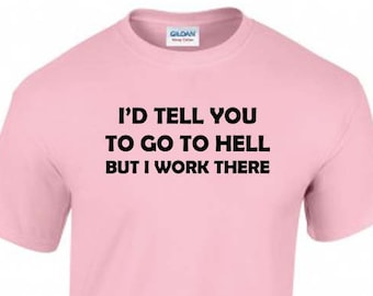 Fun T-Shirt, I'd Tell You To Go to Hell But I Work There T-Shirt, Unisex, 6 Color Options