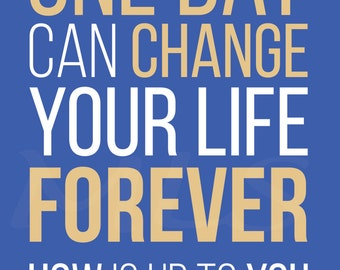 Inspirational quote print: One Day Can Change Your Life Forever. HOW is up to you. by Michelle Spray BLUE 5x7, no frame