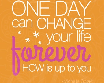 Inspirational quote print, One Day Can Change Your Life Forever, HOW is up to you, by Michelle Spray ORANGE 5x7, no frame